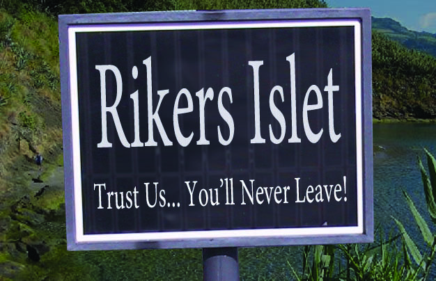 Rikers Islet - Trust Us... You'll Never Leave