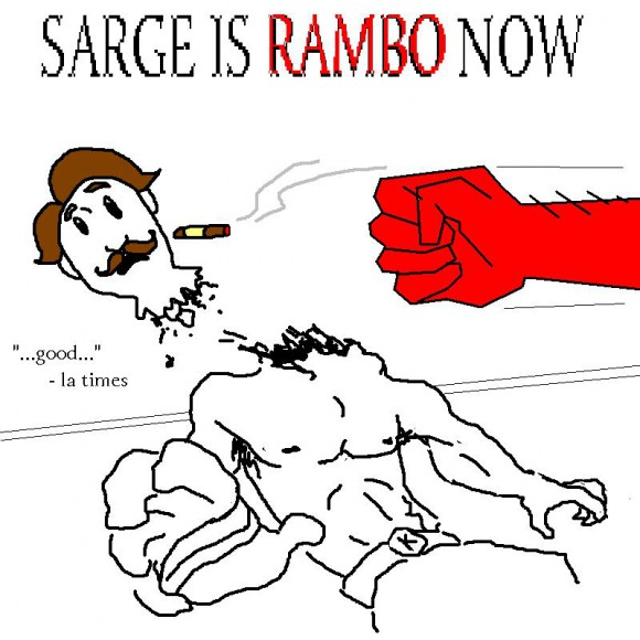 SARGE IS RAMBO NOWW